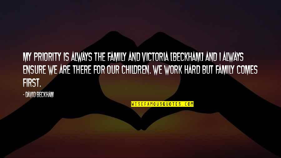 Work For Family Quotes By David Beckham: My priority is always the family and Victoria