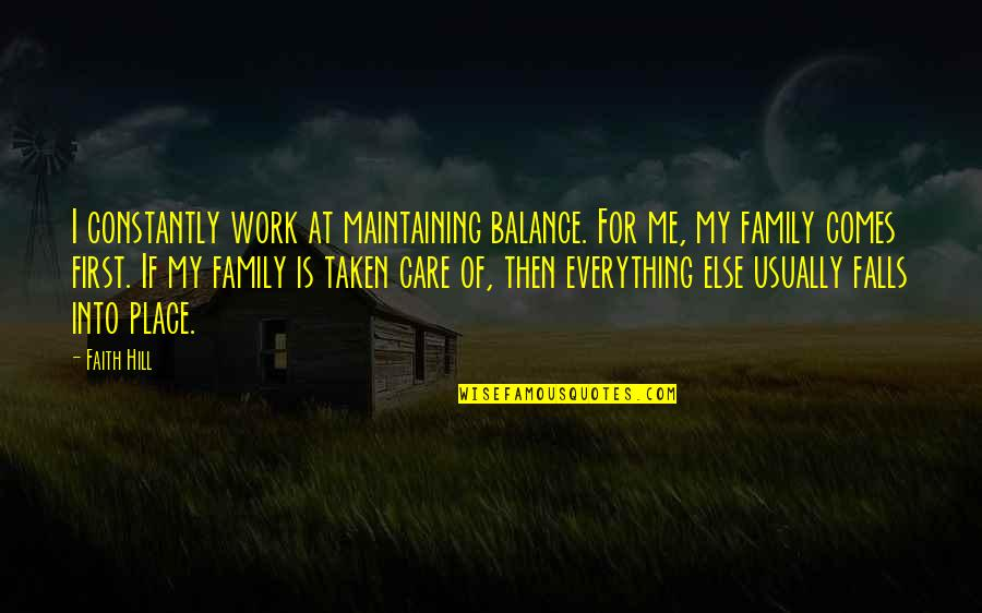 Work For Family Quotes By Faith Hill: I constantly work at maintaining balance. For me,