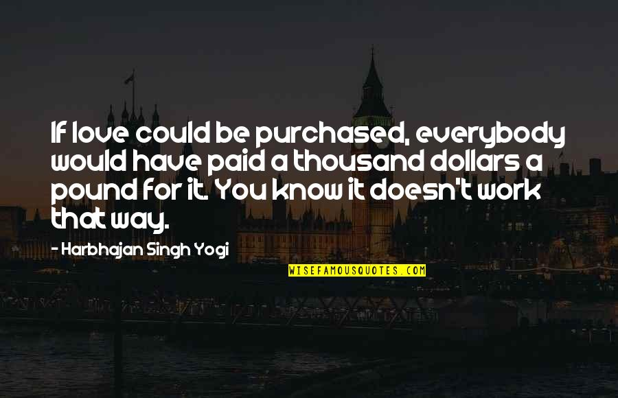 Work For Family Quotes By Harbhajan Singh Yogi: If love could be purchased, everybody would have