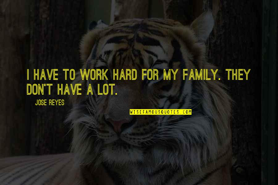 Work For Family Quotes By Jose Reyes: I have to work hard for my family.
