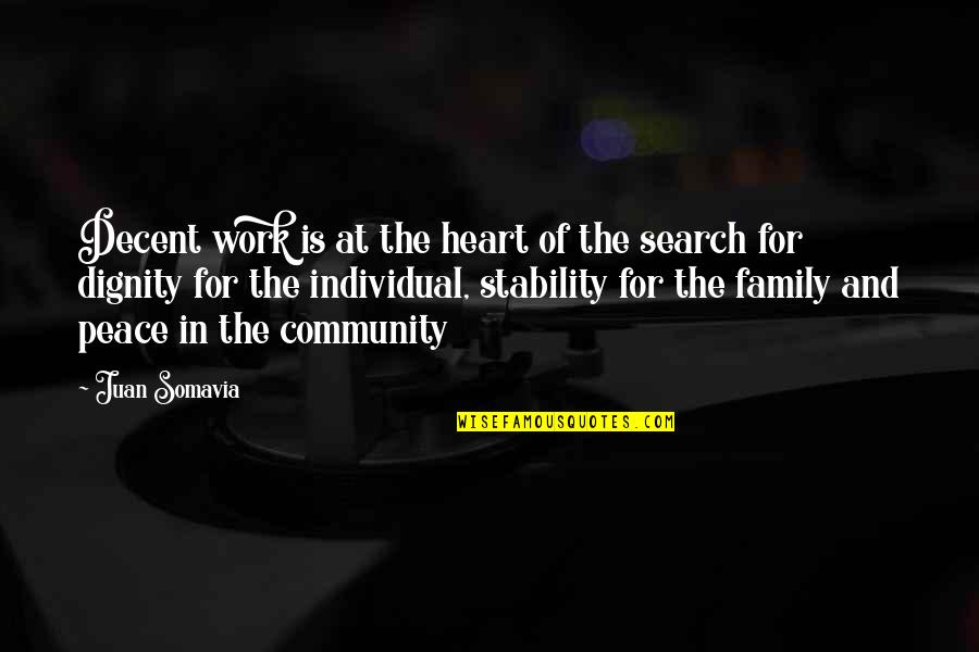 Work For Family Quotes By Juan Somavia: Decent work is at the heart of the