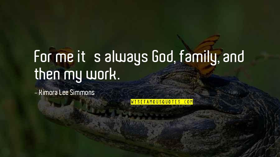 Work For Family Quotes By Kimora Lee Simmons: For me it's always God, family, and then