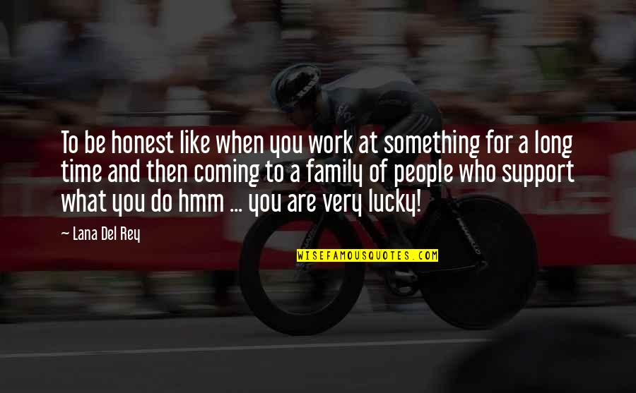 Work For Family Quotes By Lana Del Rey: To be honest like when you work at