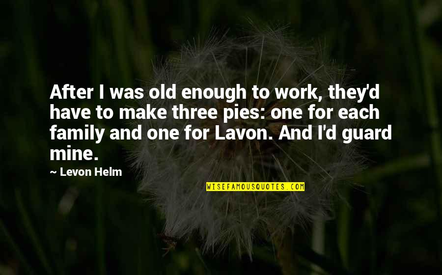 Work For Family Quotes By Levon Helm: After I was old enough to work, they'd