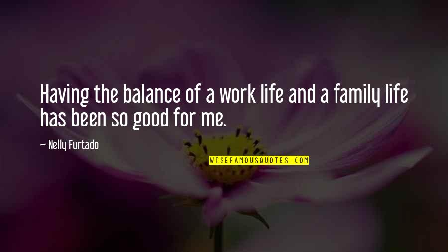 Work For Family Quotes By Nelly Furtado: Having the balance of a work life and