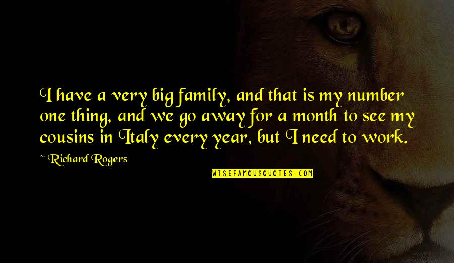 Work For Family Quotes By Richard Rogers: I have a very big family, and that