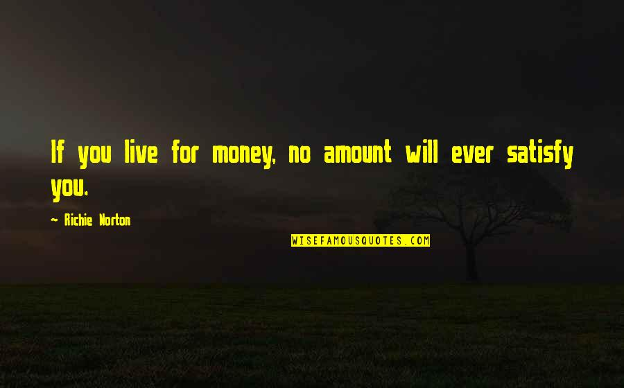 Work For Family Quotes By Richie Norton: If you live for money, no amount will