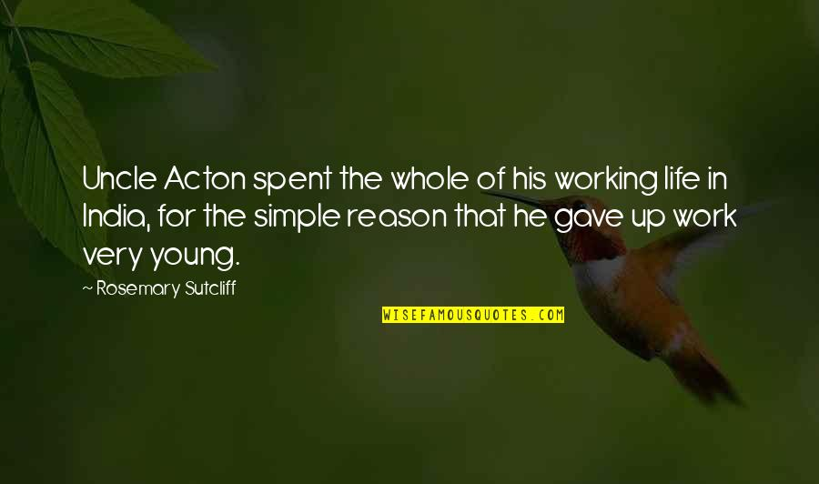 Work For Family Quotes By Rosemary Sutcliff: Uncle Acton spent the whole of his working