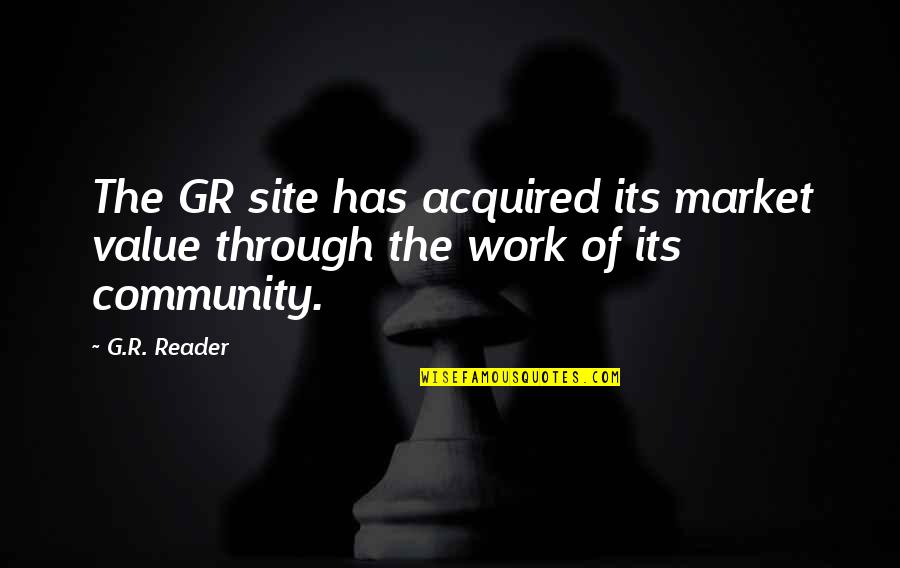 Work Goodreads Quotes By G.R. Reader: The GR site has acquired its market value