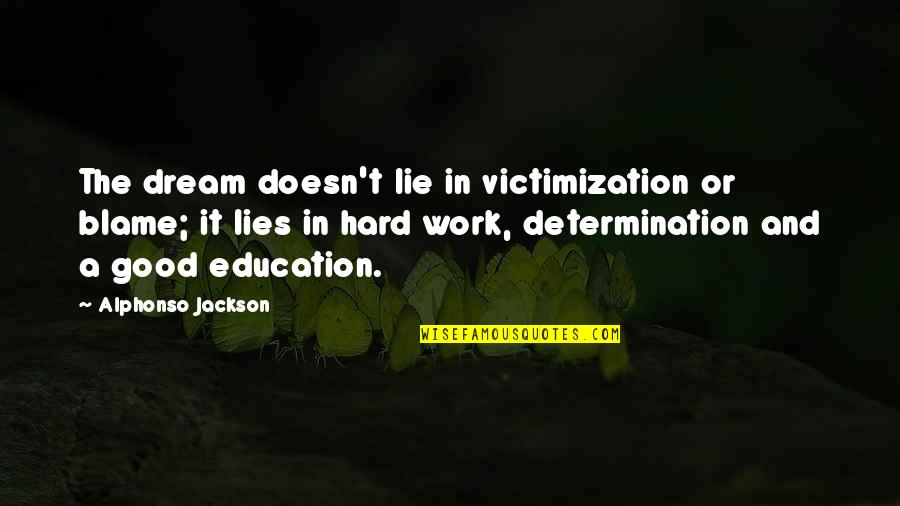 Work Hard For Your Dream Quotes By Alphonso Jackson: The dream doesn't lie in victimization or blame;