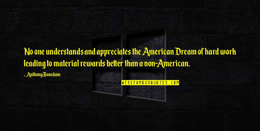 Work Hard For Your Dream Quotes By Anthony Bourdain: No one understands and appreciates the American Dream
