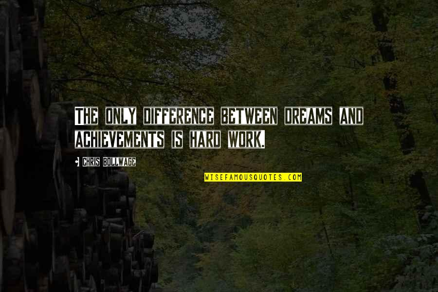 Work Hard For Your Dream Quotes By Chris Bollwage: The only difference between dreams and achievements is