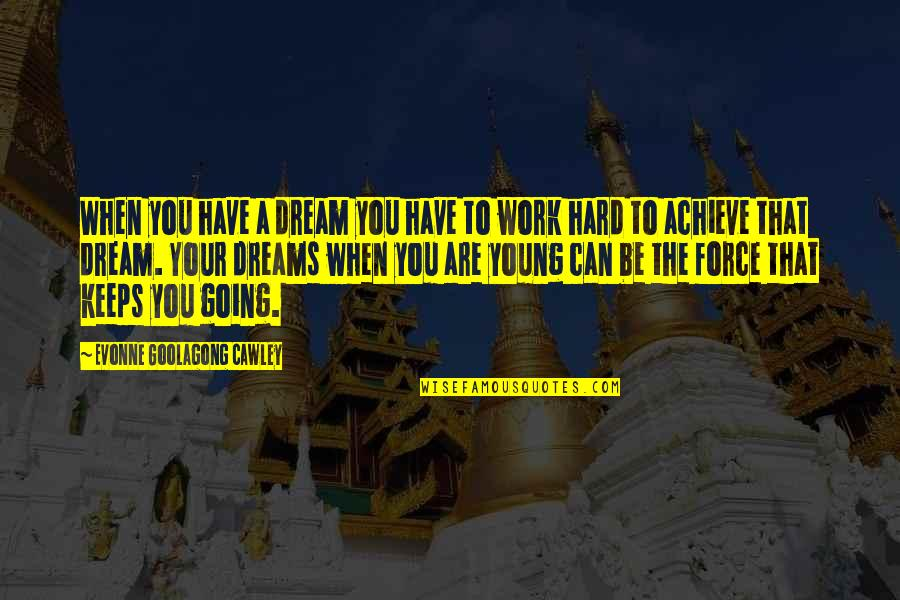 Work Hard For Your Dream Quotes By Evonne Goolagong Cawley: When you have a dream you have to