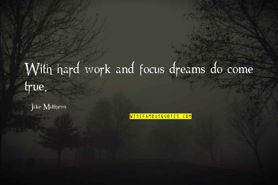 Work Hard For Your Dream Quotes By Jake Matthews: With hard work and focus dreams do come
