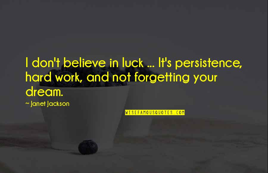 Work Hard For Your Dream Quotes By Janet Jackson: I don't believe in luck ... It's persistence,