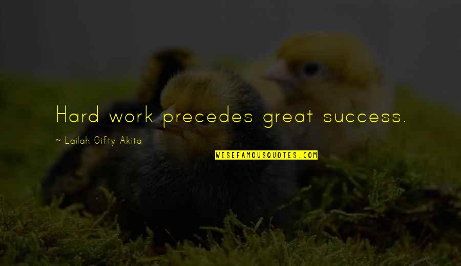 Work Hard For Your Dream Quotes By Lailah Gifty Akita: Hard work precedes great success.