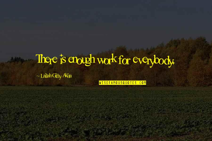 Work Hard For Your Dream Quotes By Lailah Gifty Akita: There is enough work for everybody.