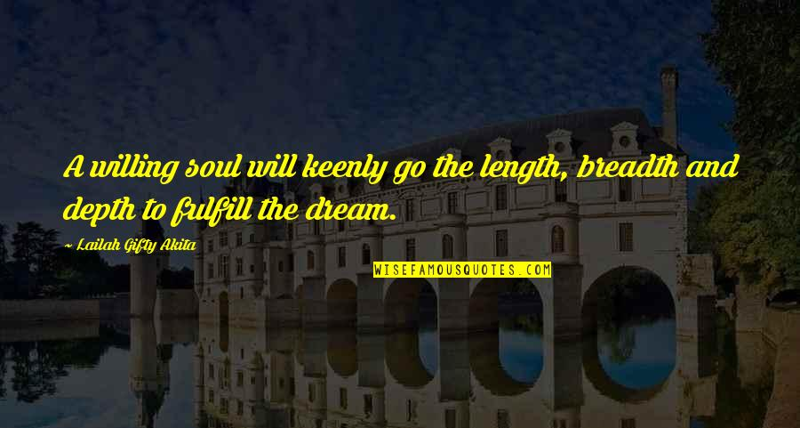 Work Hard For Your Dream Quotes By Lailah Gifty Akita: A willing soul will keenly go the length,