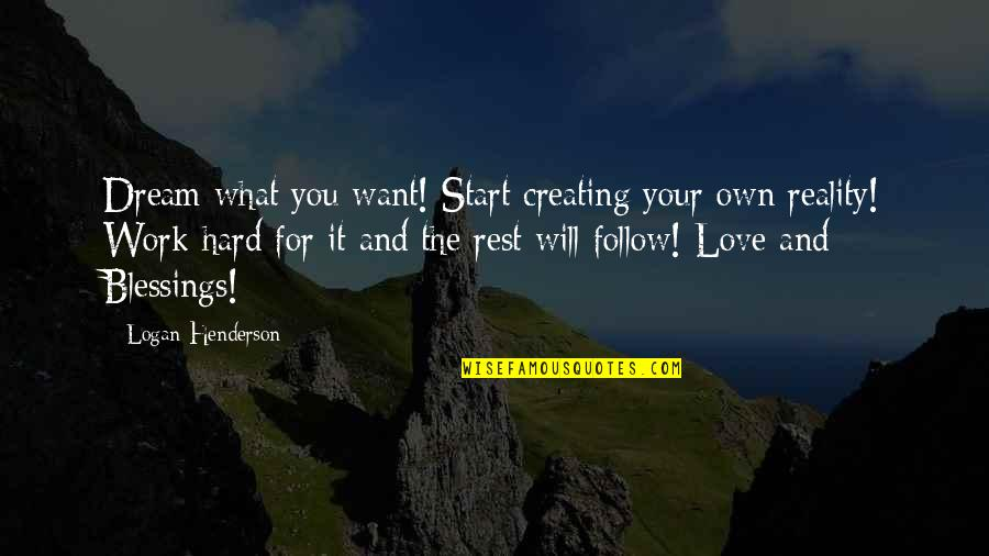 Work Hard For Your Dream Quotes By Logan Henderson: Dream what you want! Start creating your own