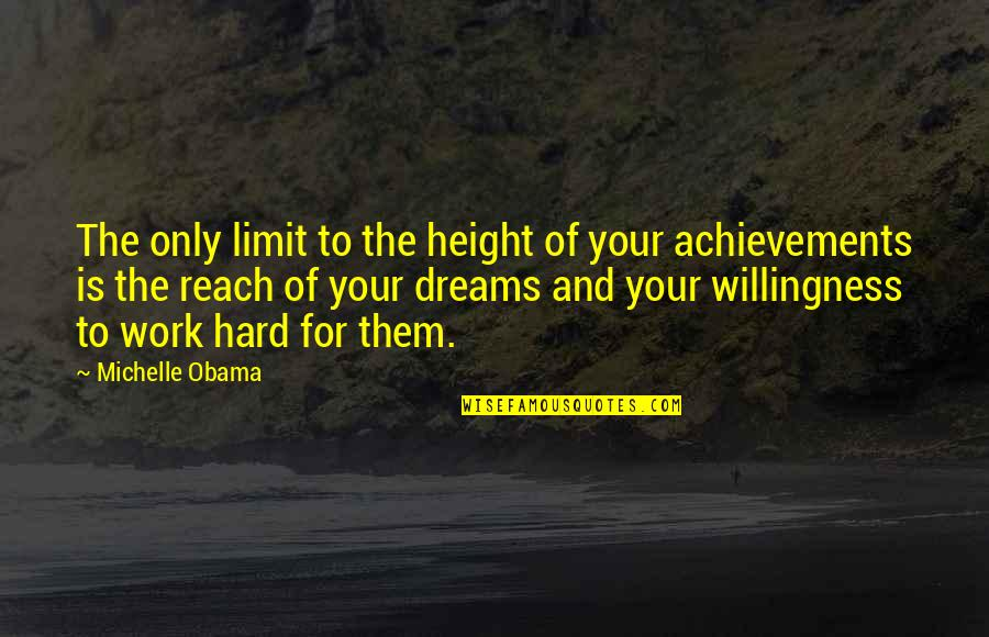 Work Hard For Your Dream Quotes By Michelle Obama: The only limit to the height of your