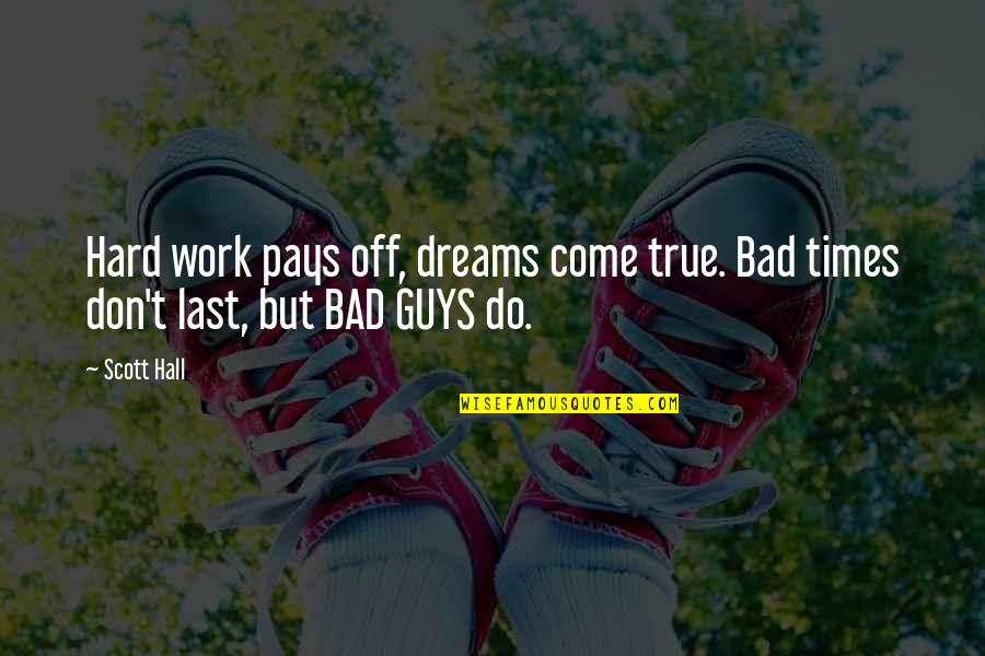 Work Hard For Your Dream Quotes By Scott Hall: Hard work pays off, dreams come true. Bad