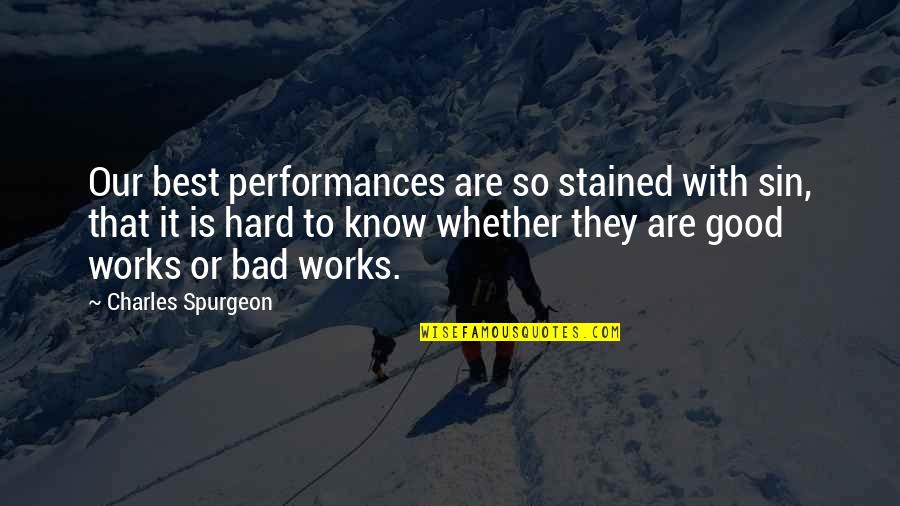 Work Is Bad Quotes By Charles Spurgeon: Our best performances are so stained with sin,