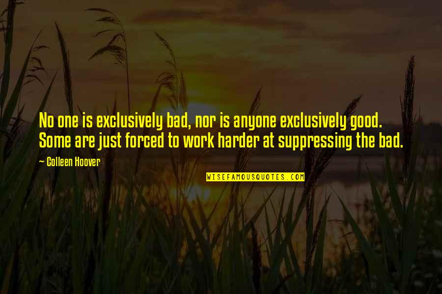 Work Is Bad Quotes By Colleen Hoover: No one is exclusively bad, nor is anyone