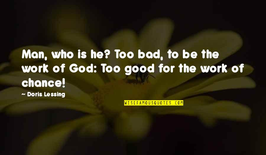 Work Is Bad Quotes By Doris Lessing: Man, who is he? Too bad, to be