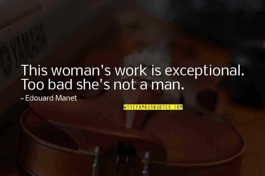 Work Is Bad Quotes By Edouard Manet: This woman's work is exceptional. Too bad she's