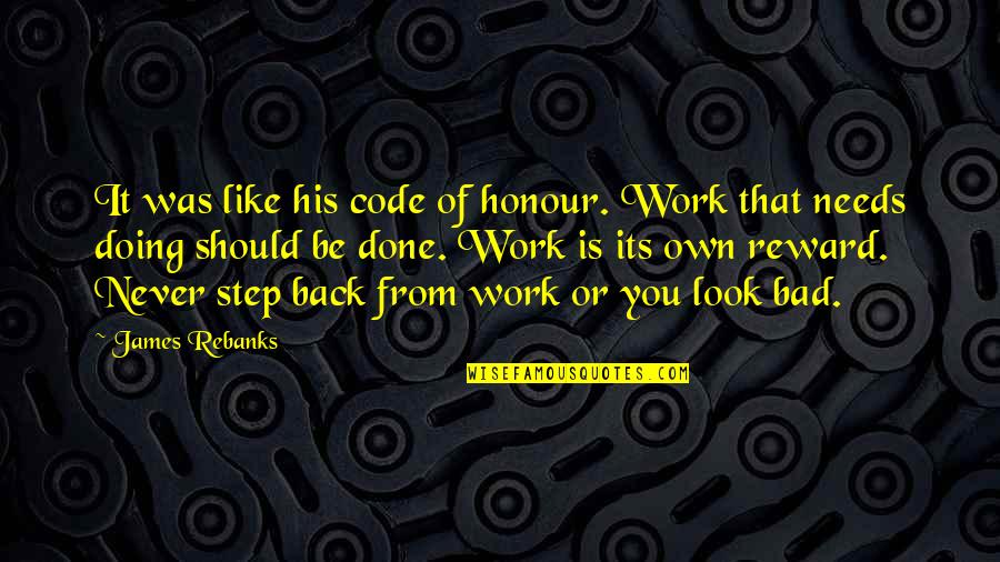 Work Is Bad Quotes By James Rebanks: It was like his code of honour. Work