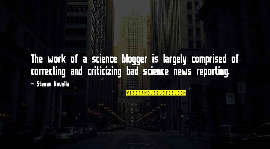 Work Is Bad Quotes By Steven Novella: The work of a science blogger is largely