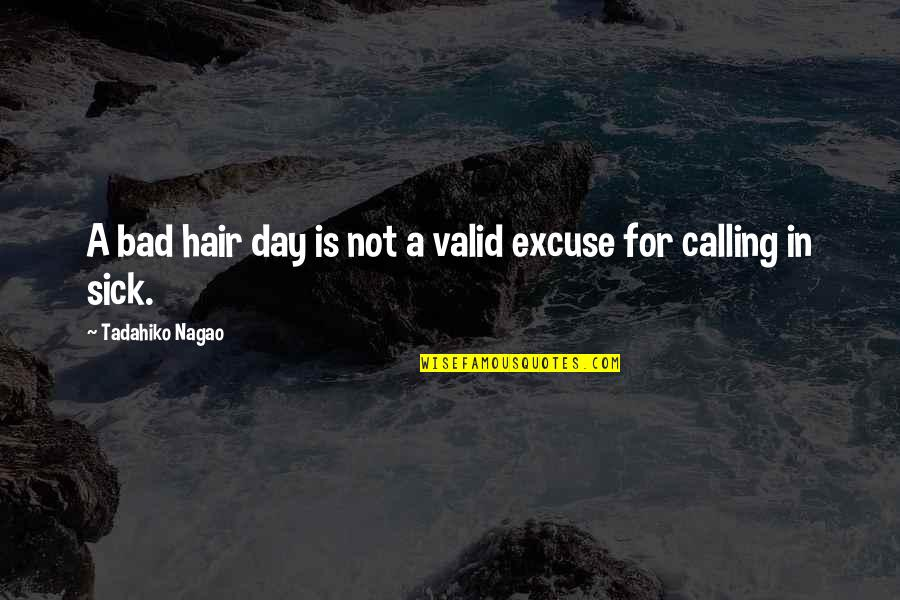 Work Is Bad Quotes By Tadahiko Nagao: A bad hair day is not a valid