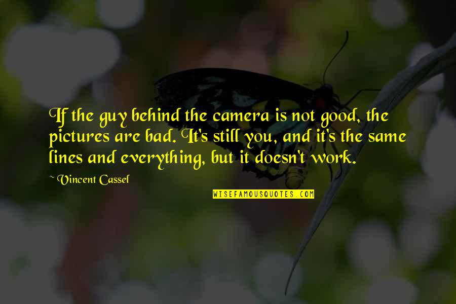 Work Is Bad Quotes By Vincent Cassel: If the guy behind the camera is not