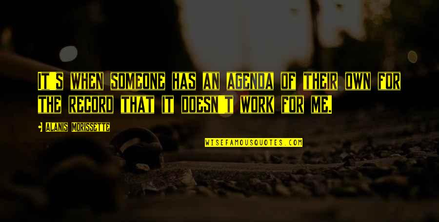 Work Quotes By Alanis Morissette: It's when someone has an agenda of their