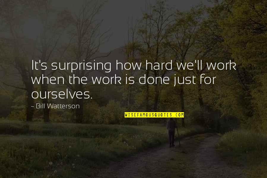 Work Quotes By Bill Watterson: It's surprising how hard we'll work when the