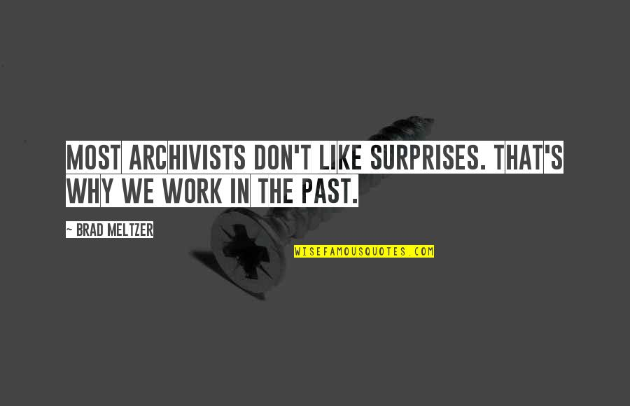 Work Quotes By Brad Meltzer: Most archivists don't like surprises. That's why we