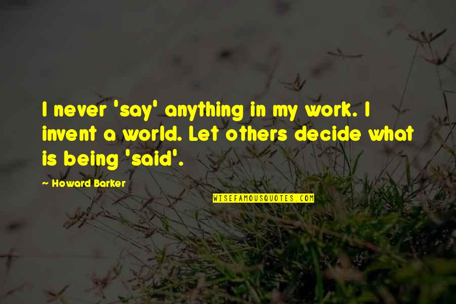 Work Quotes By Howard Barker: I never 'say' anything in my work. I