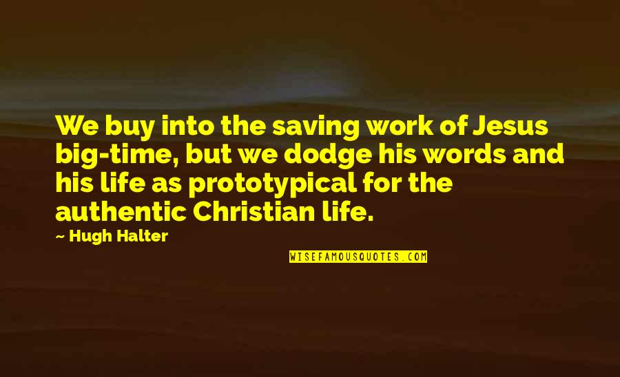 Work Quotes By Hugh Halter: We buy into the saving work of Jesus
