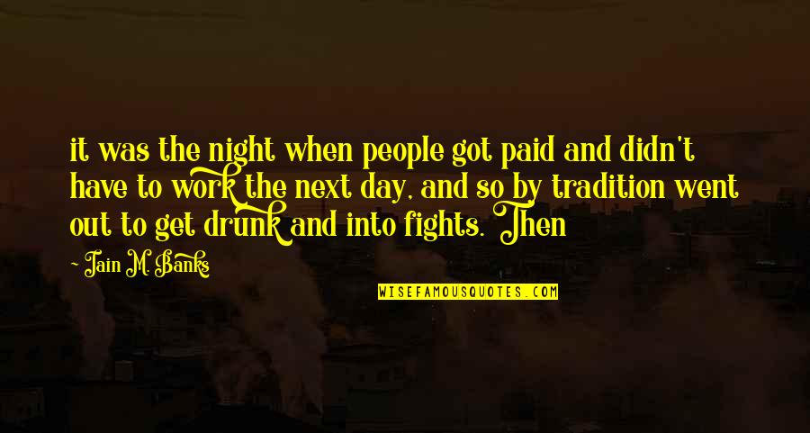 Work Quotes By Iain M. Banks: it was the night when people got paid