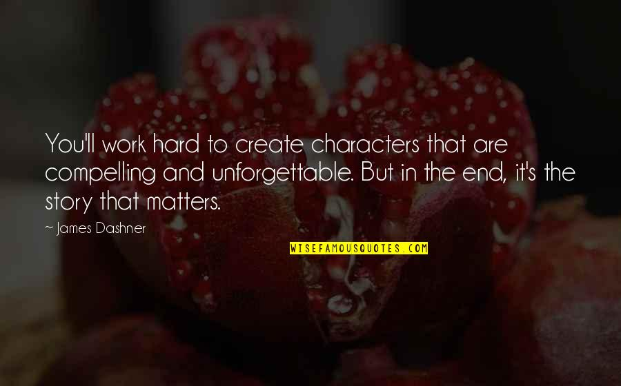 Work Quotes By James Dashner: You'll work hard to create characters that are