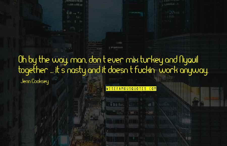 Work Quotes By Jenn Cooksey: Oh by the way, man, don't ever mix