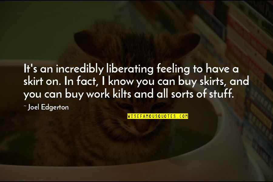 Work Quotes By Joel Edgerton: It's an incredibly liberating feeling to have a