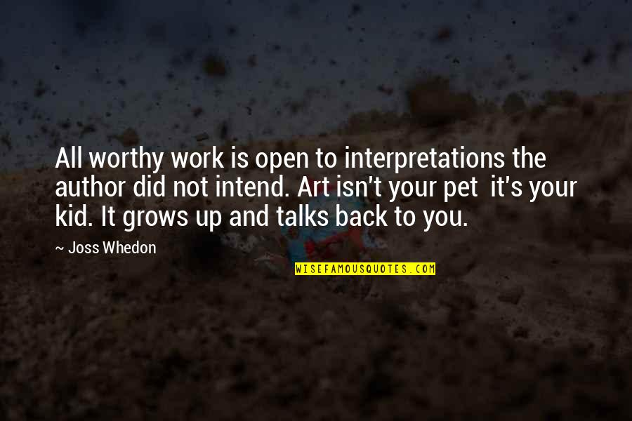Work Quotes By Joss Whedon: All worthy work is open to interpretations the
