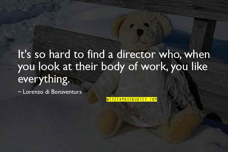 Work Quotes By Lorenzo Di Bonaventura: It's so hard to find a director who,