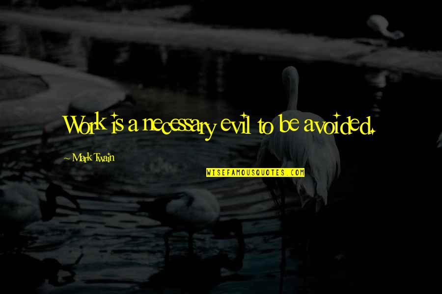 Work Quotes By Mark Twain: Work is a necessary evil to be avoided.