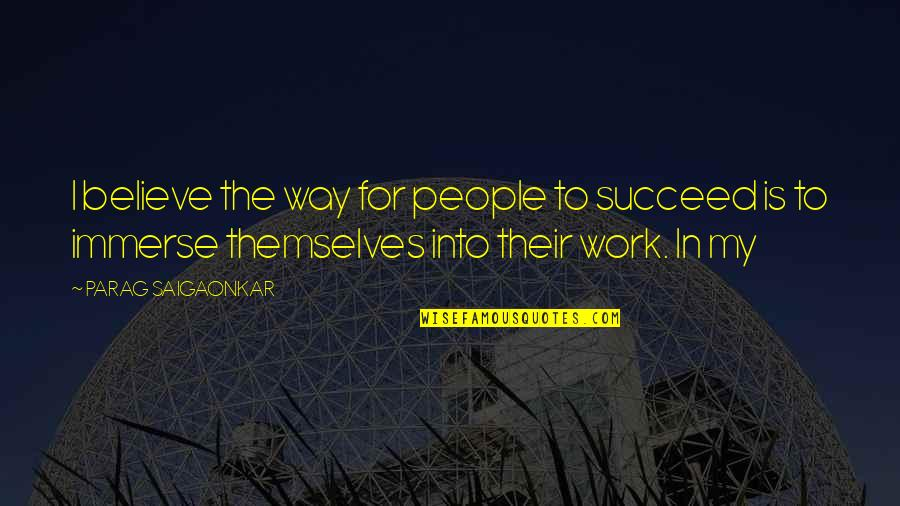 Work Quotes By PARAG SAIGAONKAR: I believe the way for people to succeed