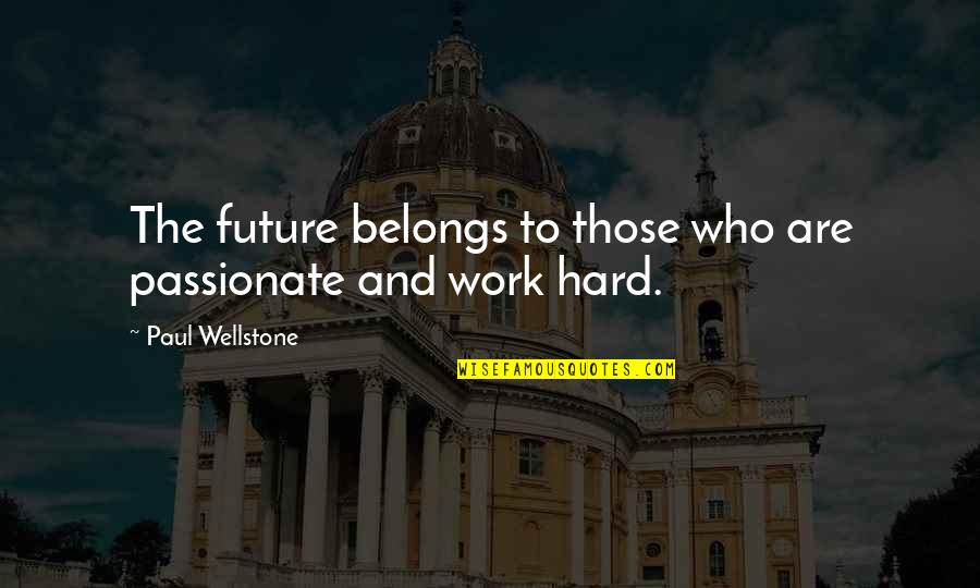 Work Quotes By Paul Wellstone: The future belongs to those who are passionate