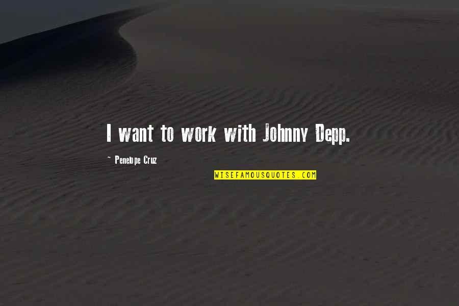 Work Quotes By Penelope Cruz: I want to work with Johnny Depp.