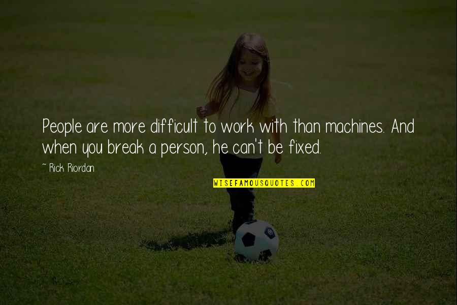 Work Quotes By Rick Riordan: People are more difficult to work with than