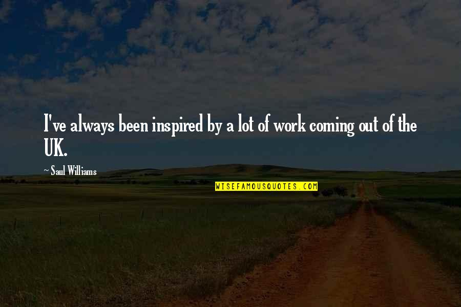 Work Quotes By Saul Williams: I've always been inspired by a lot of